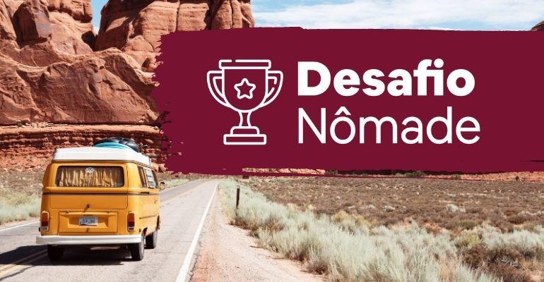 Conheça o Desafio Nômade e saiba o que é preciso para ser um Nômade Digital